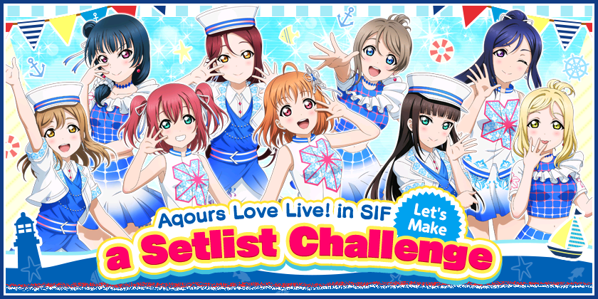 We will be holding Aqours Love Live! in SIF Let's Make a Setlist Challenge!