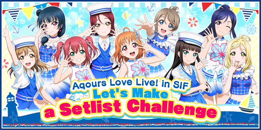 We will be running Aqours Love Live! in SIF Let's Make a Setlist Challenge!